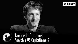Interview de Tancrède Ramonet, documentariste, par Thinkerview, en direct le 02/10/2018 - Anarchie VS Capitalisme ?